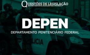 DEPEN - DEPARTAMENTO PENITENCIÁRIO FEDERAL